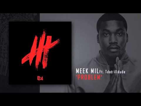 Meek Mill Ft. Tdot illdude - Problem (HQ)