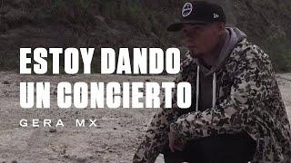 ESTOY DANDO UN CONCIERTO // GERA MXM.
