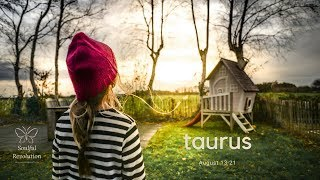 They're baaaaack (for a purpose) TAURUS August 13-21