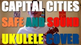 Capital Cities - Safe and Sound - Ukulele Cover
