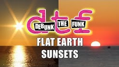 Flat Earth Sunsets - Debunk The Funk #1