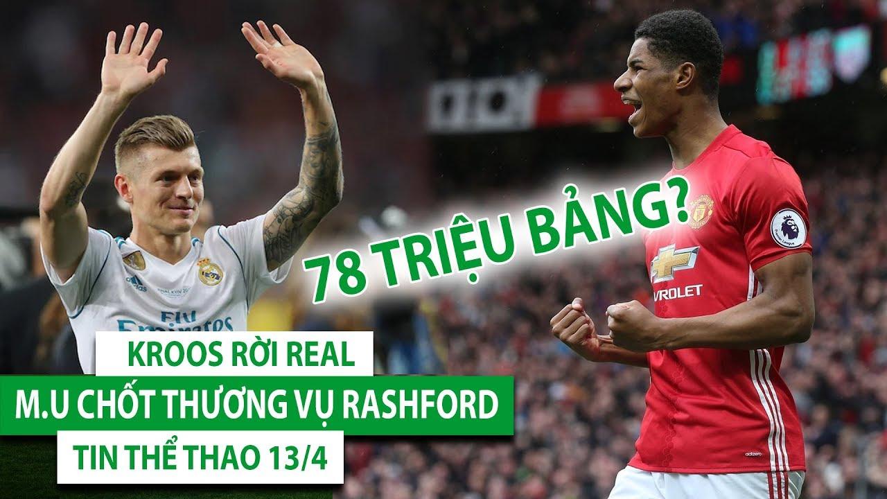 TIN BÓNG ĐÁ - THỂ THAO 13/4| Kroos rời Real | M.U chốt thương vụ Rashford 78 triệu Bảng