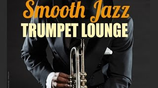 Smooth Jazz Trumpet Lounge - Smooth Jazz Trumpet Playlist