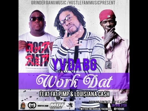 "YV DA BG ""WORK DAT"" FEAT FAT PIMP & LOUISIANA CASH ( DOWNLOAD LINK )"