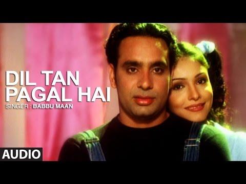 Babbu Maan Dil Ta Pagal Hai | Full Audio Song | Saun Di Jhadi | Punjabi Songs | T-Series Apna Punjab