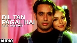 Babbu Maan Dil Ta Pagal Hai | Full Audio Song | Saun Di Jhadi | Punjabi Songs | T-Series Apna Punjab