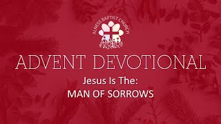 Advent Devotionals: Jesus Is The: Man Of Sorrows
