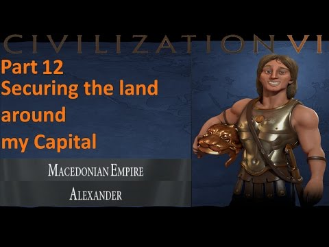 Civilization 6 - Macedonia - 12 - Securing the land around my Capital