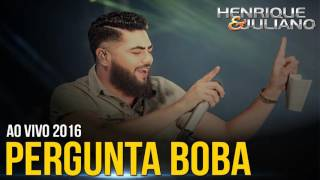 henrique e juliano pergunta boba ao vivo 2016