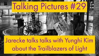 Talking Pictures #29 - Yunghi Kim talks about the Trailblazers of Light