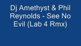 DJ Amethyst & Phil Reynolds - See No Evil (Lab 4 Rmx)