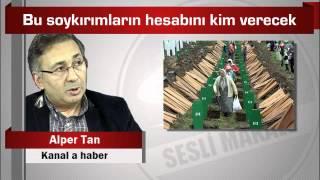 Alper Tan : Bu soykırımların hesabını kim verecek