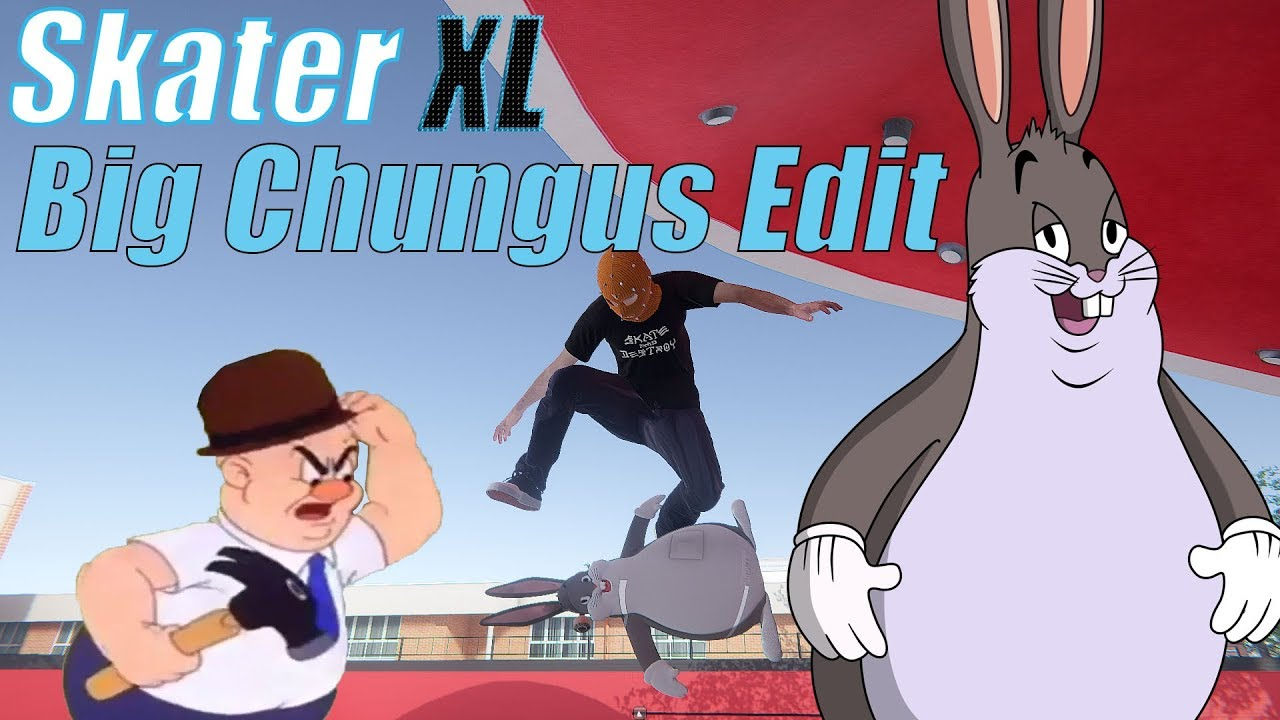 Skater Xl Big Chungus Edit Youtube