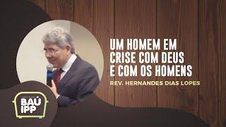 Um Homem em Crise com Deus e com os Homens | Baú IPP | Rev. Hernandes Dias Lopes | IPP TV