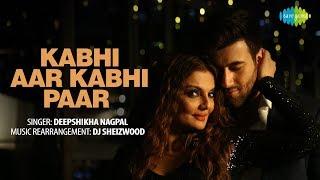 Kabhi Aar Kabhi Paar | Recreated | कभी आर कभी पार | Deepshikha | DJ Sheizwood | Rohed Khan