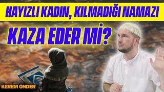 Hayızlı kadın, kılmadığı namazı kaza eder mi? / Kerem Önder