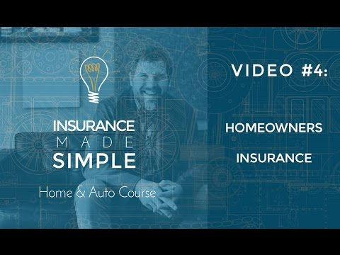 Insurance Made Simple Course #4: Homeowners Insurance