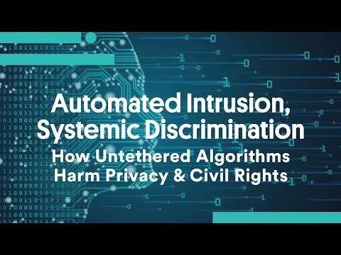 Automated Intrusion, Systemic Discrimination: How Untethered Algorithms Harm Privacy & Civil Rights