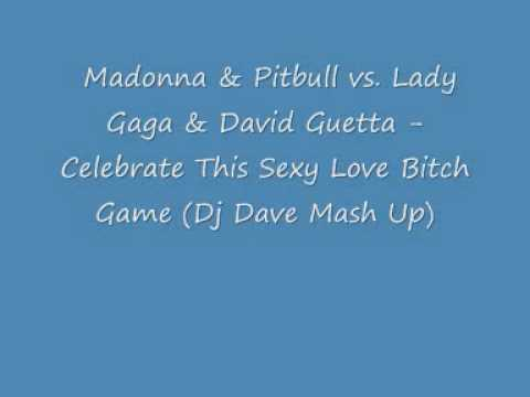 Madonna & Pitbull vs. Gaga &  Guetta - Celebrate This Sexy Love Bitch Game (Dj Dave Mash Up)