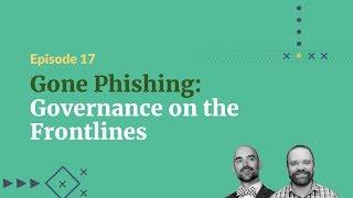 Gone Phishing: Governance on the Frontlines