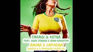 Takagi & Ketra feat. Giusy Ferreri - Amore e Capoeira (Bartolo & Mandrazo Bootleg)
