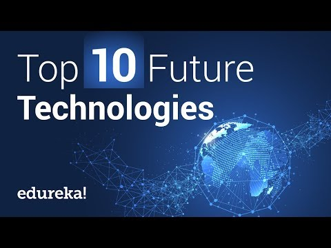 Top 10 Future Technologies That Will Change Our World | Future Technology | @edureka!