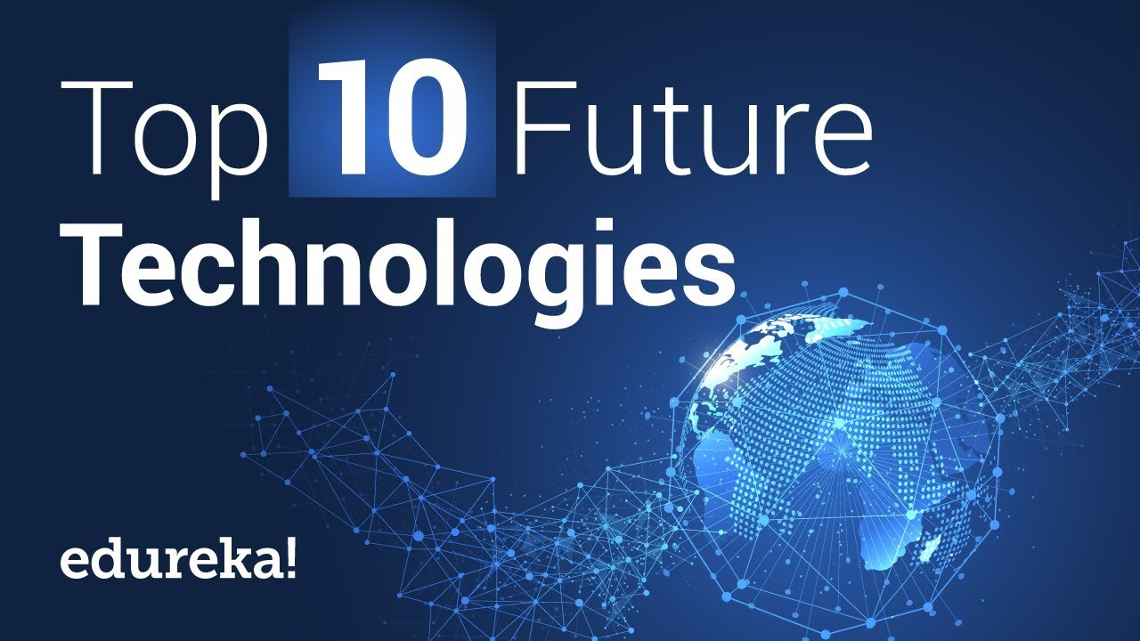 Top 10 Future Technologies That Will Change Our World