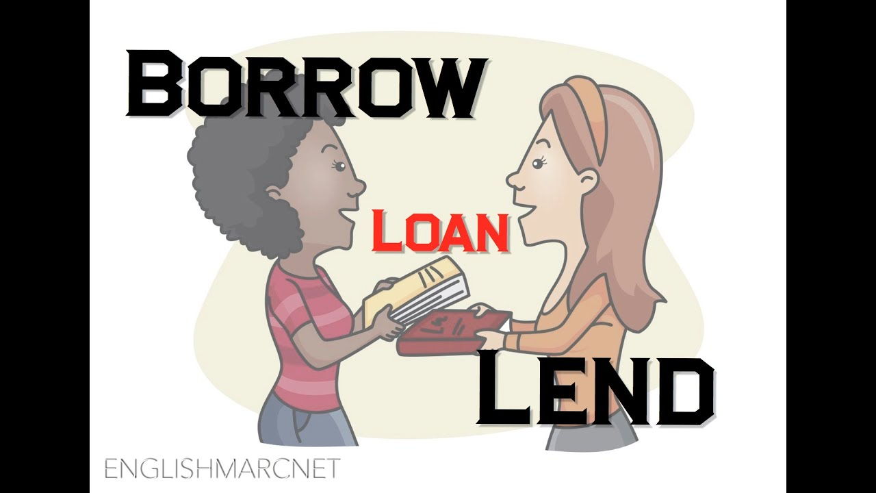 Loan Vs Lend >> Confusing English Borrow Lend Loan Differenza Tra Borrow Lend E Loan