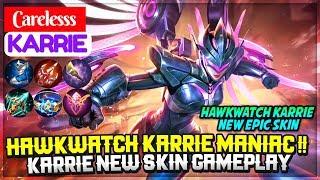 Hawkwatch Karrie MANIAC !! Karrie New Skin Gameplay [ Carelesss Karrie ] Mobile Legends