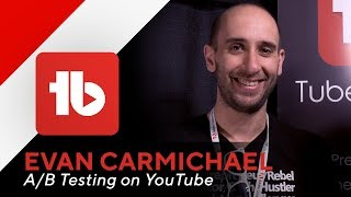 A/B Testing on YouTube - A conversation with Evan Carmichael - TubeBuddies