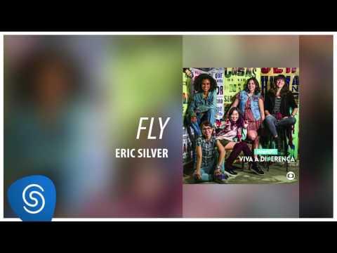 Eric Silver - Fly (Malhação - Viva A Diferença) [Áudio Oficial]
