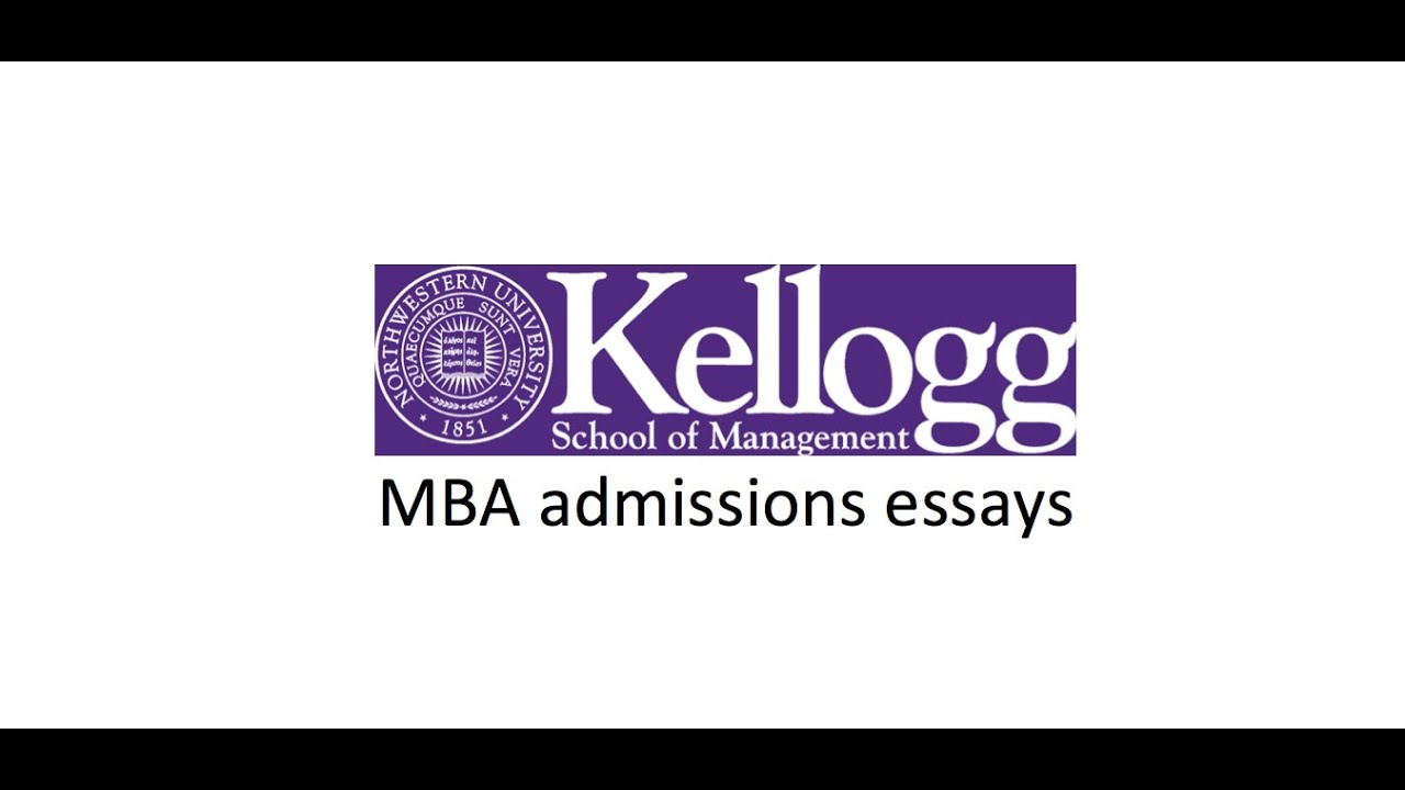 kellogg mba essay The northwestern / kellogg deadlines and essay questions for the 2018-2019 admissions season have been shared by the admissions committee 2018-2019 northwestern / kellogg mba deadlines round 1 application deadline: september 19, 2018 on-campus interview scheduled by: september 21, 2018.