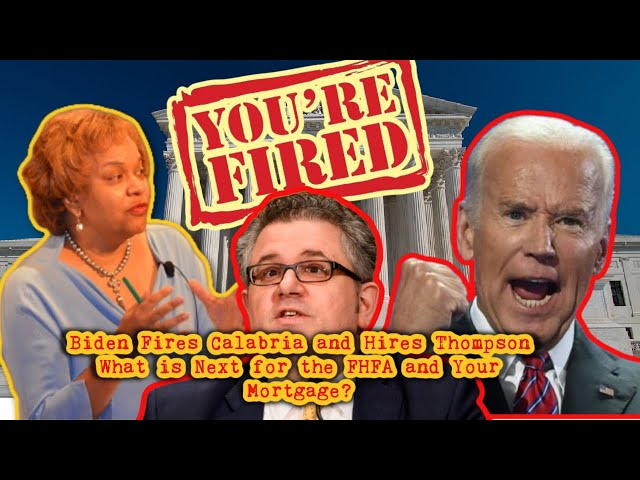 Biden Fires Calabria and Hires Thompson-What is Next for Your Mortgage and the FHFA?  Mortgage Rates
