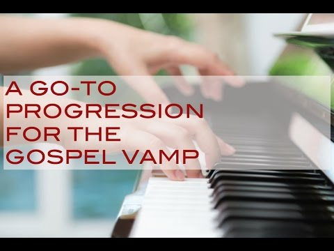 A GO-TO Gospel Vamp Progression
