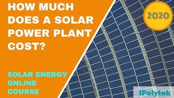 How much does a solar power plant cost? (Solar Energy Course 2020 Part 11 of 12)
