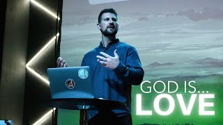 GOD IS...LOVE