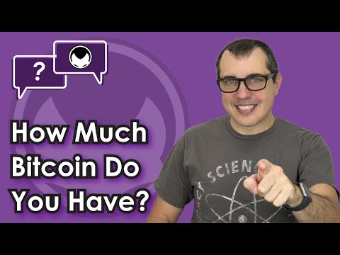 Bitcoin Q&A: How much bitcoin do you have?