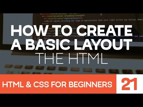 HTML & CSS For Beginners Part 21: How To Create A Basic Website Layout - The HTML