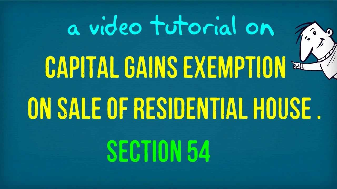 section 54: capital gains exemption on sale of house property