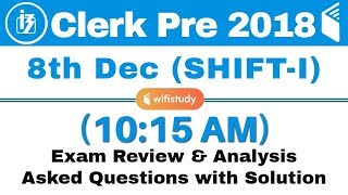 IBPS Clerk Prelims (8 Dec 2018, Shift-I) Exam Analysis & Asked Questions