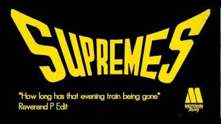 "The Supreme ""How long has that evening train being gone"" (dj Reverend P Edit)"