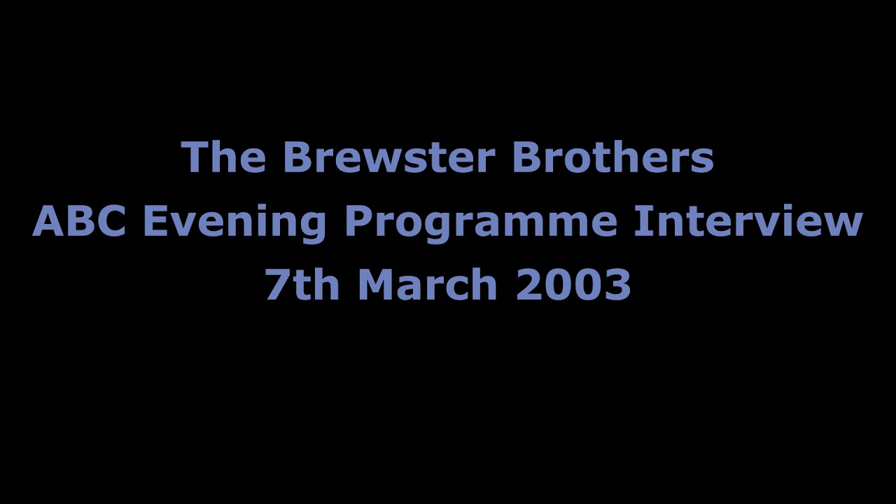 The Brewster Brothers - ABC Interview 2003