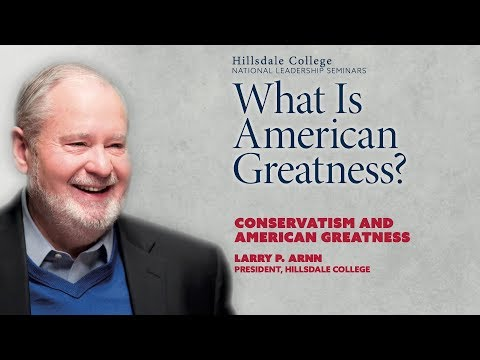 """""""Conservatism and American Greatness"""" - Larry P. Arnn"""