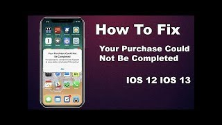 Fix_ your purchase could not be complete in app purchase app store issue all ios 13, 12.1.4