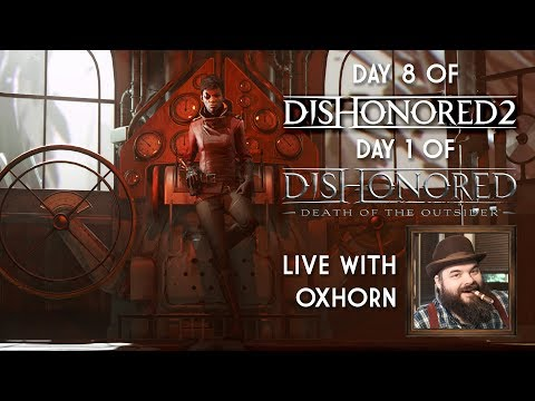 Day 8 Of Dishonored 2, Plus Day 1 Of Death Of The Outsider - Live With Oxhorn