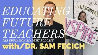 Educating Future Teachers w/ Dr. Sam Fecich // EDUCATION ACADEMY PODCAST