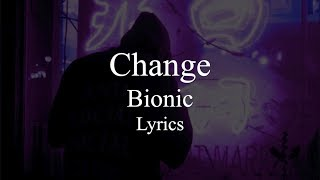 Change || Bionic || Lyrics