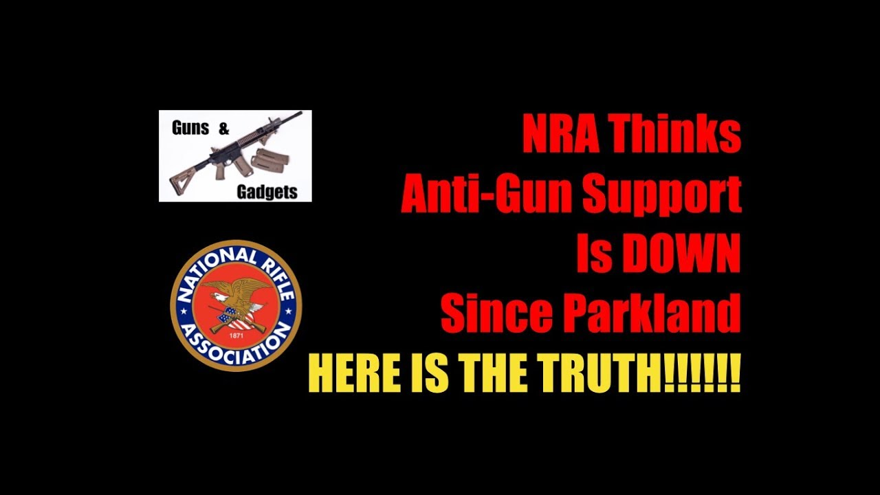 NRA Says Gun Control is DOWN Since Parkland. Well Here is the TRUTH!