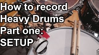 How to Record Heavy Drums Part One - SETUP