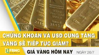 Giá vàng mới nhất 26/7 | Chứng khoán và USD cùng tăng, vàng sẽ tiếp tục giảm | FBNC